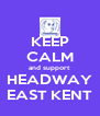 KEEP CALM and support  HEADWAY EAST KENT - Personalised Poster A4 size