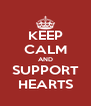 KEEP CALM AND SUPPORT HEARTS - Personalised Poster A4 size