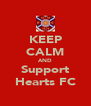 KEEP CALM AND Support Hearts FC - Personalised Poster A4 size