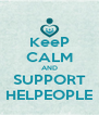 KeeP CALM AND SUPPORT HELPEOPLE - Personalised Poster A4 size