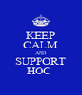 KEEP CALM AND SUPPORT HOC  - Personalised Poster A4 size