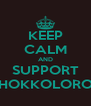 KEEP CALM AND SUPPORT #HOKKOLOROB - Personalised Poster A4 size