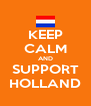 KEEP CALM AND SUPPORT HOLLAND - Personalised Poster A4 size
