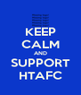 KEEP CALM AND SUPPORT HTAFC - Personalised Poster A4 size