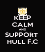 KEEP CALM AND SUPPORT  HULL F.C - Personalised Poster A4 size