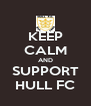 KEEP CALM AND SUPPORT HULL FC - Personalised Poster A4 size