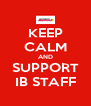 KEEP CALM AND SUPPORT IB STAFF - Personalised Poster A4 size