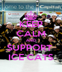 KEEP CALM AND SUPPORT  ICE CATS - Personalised Poster A4 size