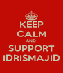 KEEP CALM AND  SUPPORT IDRISMAJID - Personalised Poster A4 size