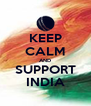 KEEP CALM AND SUPPORT INDIA - Personalised Poster A4 size