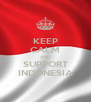 KEEP CALM AND SUPPORT INDONESIA - Personalised Poster A4 size