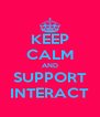 KEEP CALM AND SUPPORT INTERACT - Personalised Poster A4 size