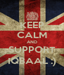 KEEP CALM AND SUPPORT IQBAAL :) - Personalised Poster A4 size