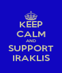 KEEP CALM AND SUPPORT IRAKLIS - Personalised Poster A4 size