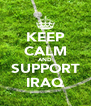 KEEP CALM AND SUPPORT IRAQ - Personalised Poster A4 size