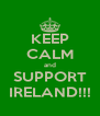 KEEP CALM and SUPPORT IRELAND!!! - Personalised Poster A4 size