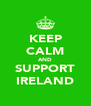 KEEP CALM AND SUPPORT IRELAND - Personalised Poster A4 size