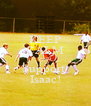 KEEP CALM AND Support  Isaac! - Personalised Poster A4 size
