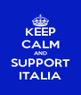KEEP CALM AND SUPPORT ITALIA - Personalised Poster A4 size
