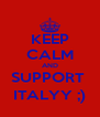 KEEP CALM AND SUPPORT  ITALYY ;) - Personalised Poster A4 size