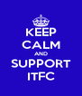 KEEP CALM AND SUPPORT ITFC - Personalised Poster A4 size