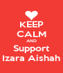KEEP CALM AND Support Izara Aishah - Personalised Poster A4 size