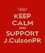 KEEP CALM AND SUPPORT J.CulsonPR - Personalised Poster A4 size