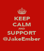 KEEP CALM AND SUPPORT @JakeEmber - Personalised Poster A4 size
