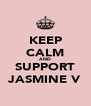 KEEP CALM AND SUPPORT JASMINE V - Personalised Poster A4 size