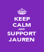KEEP CALM AND SUPPORT JAUREN - Personalised Poster A4 size