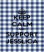 KEEP CALM AND SUPPORT JESSLICA - Personalised Poster A4 size