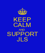 KEEP CALM AND SUPPORT JLS - Personalised Poster A4 size