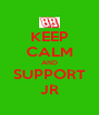 KEEP CALM AND SUPPORT JR - Personalised Poster A4 size