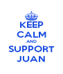 KEEP CALM AND SUPPORT JUAN - Personalised Poster A4 size