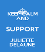 KEEP CALM AND SUPPORT JULIETTE DELAUNE - Personalised Poster A4 size
