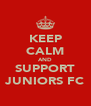 KEEP CALM AND SUPPORT JUNIORS FC - Personalised Poster A4 size