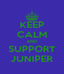 KEEP CALM AND SUPPORT JUNIPER - Personalised Poster A4 size