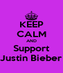 KEEP CALM AND Support Justin Bieber - Personalised Poster A4 size