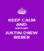 KEEP CALM AND SUPPORT JUSTIN DREW BIEBER - Personalised Poster A4 size