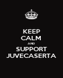 KEEP CALM AND SUPPORT JUVECASERTA - Personalised Poster A4 size