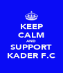 KEEP CALM AND SUPPORT KADER F.C - Personalised Poster A4 size