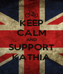 KEEP CALM AND SUPPORT KATHIA - Personalised Poster A4 size