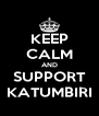 KEEP CALM AND SUPPORT KATUMBIRI - Personalised Poster A4 size