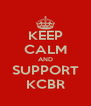 KEEP CALM AND SUPPORT KCBR - Personalised Poster A4 size