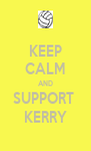 KEEP CALM AND SUPPORT  KERRY - Personalised Poster A4 size