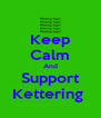 Keep Calm And Support Kettering  - Personalised Poster A4 size