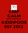 KEEP CALM AND SUPPORT KIDDIPOOS EST 2012 - Personalised Poster A4 size