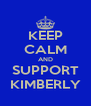 KEEP CALM AND SUPPORT KIMBERLY - Personalised Poster A4 size
