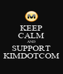 KEEP CALM AND SUPPORT KIMDOTCOM - Personalised Poster A4 size