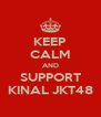 KEEP CALM AND SUPPORT KINAL JKT48 - Personalised Poster A4 size